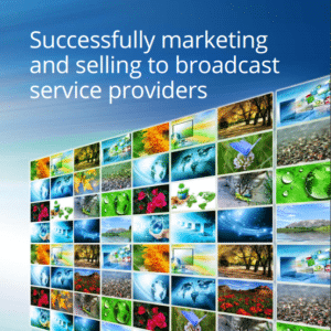 Successfully marketing and selling to broadcast service providers